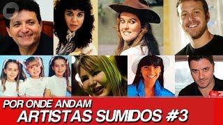 POR ONDE ANDAM ARTISTAS SUMIDOS? | POR ONDE ANDAM FAMOSOS SUMIDOS #3
