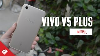 Vivo V5 Plus Initial Impression: Price, Features, and Best Selfie Camera?