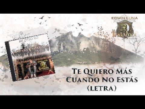 Te Quiero Más Cuando No Estás - Edwin Luna y La Trakalosa de Monterrey - (Letra)Oficial