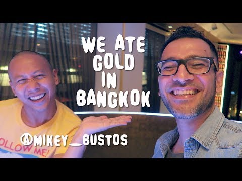 Eating GOLD with MIKEY BUSTOS | BANGKOK