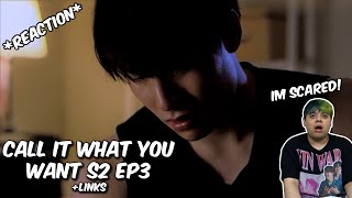 (IM SCARED!!) Call it What You Want S2 #จะรักก็รักเหอะ EP3 - REACTION