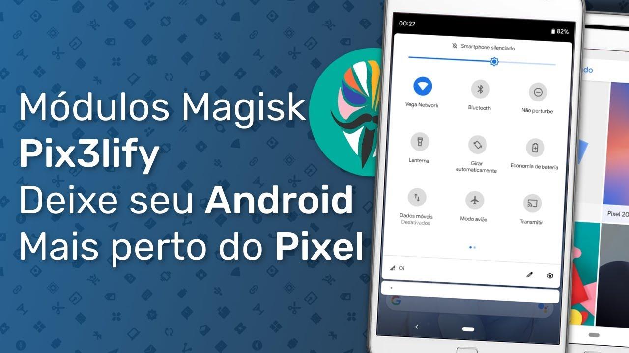 Módulos Magisk - Pix3lify deixe seu Android mais perto do Google Pixel
