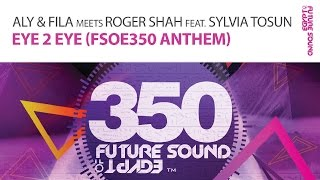 Aly & Fila meets Roger Shah feat. Sylvia Tosun - Eye 2 Eye [FSOE350 Anthem] (Original Mix)