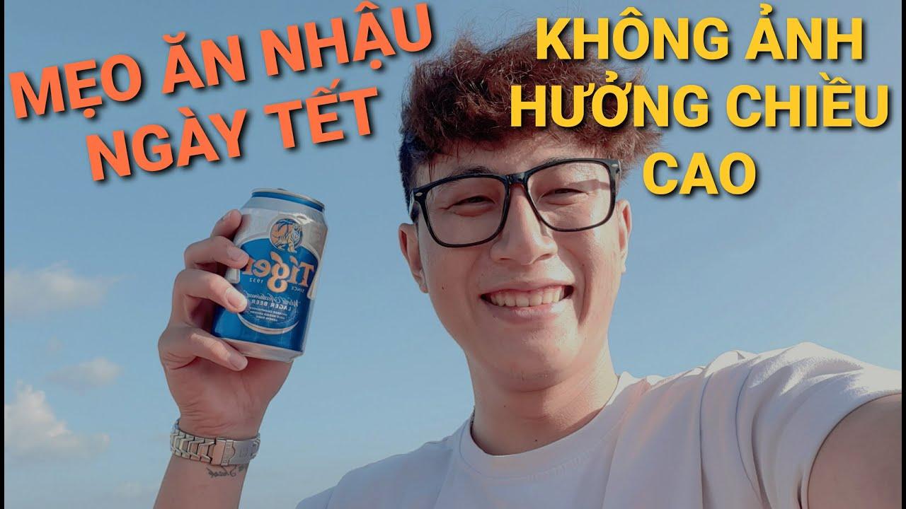 Tết uống nhiều bia rượu có ảnh hưởng đến chiều cao ? Tip ăn nhậu ngày Tết – ThanhNguyenAkon