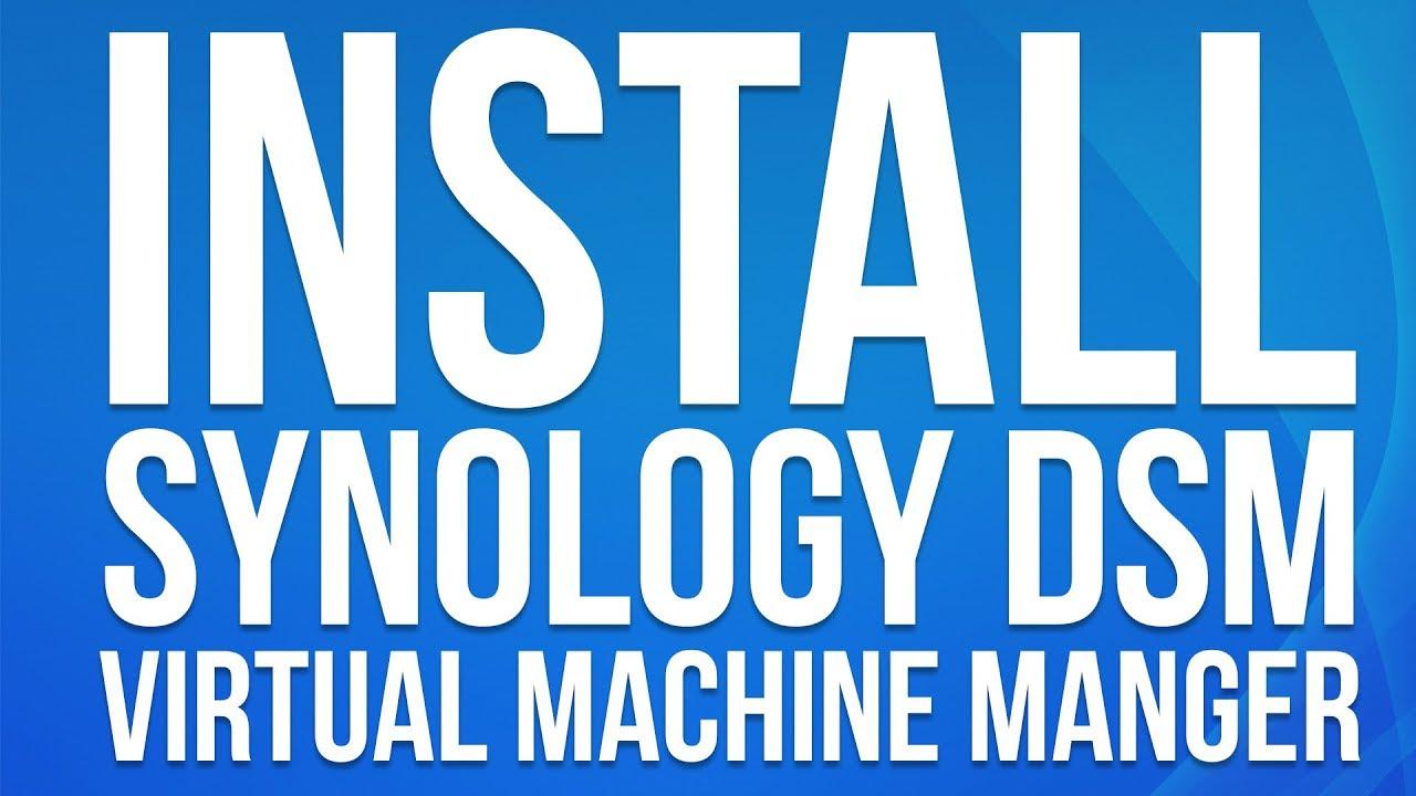 Install Synology DSM on Virtual Machine Manger - DSM 6 1