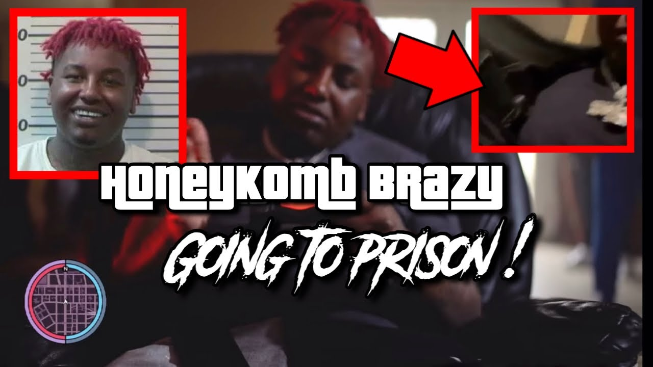 HONEYKOMB BRAZY GOING TO PRISON FOR 13.5 YEARS AFTER TAKING VIDEOS WITH GUNS ON PROBATION