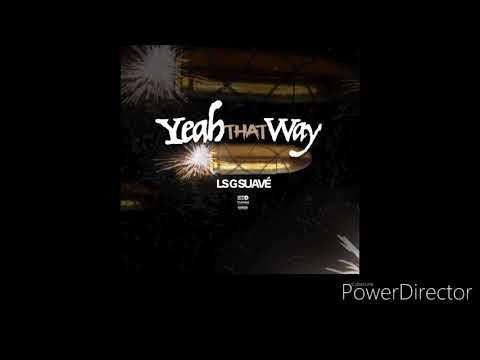 LS' G $uavé - Yeah That Way