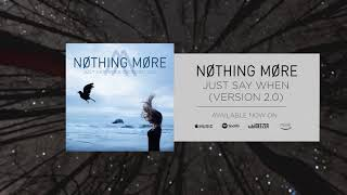 Nothing More - Just Say When (Version 2.0)