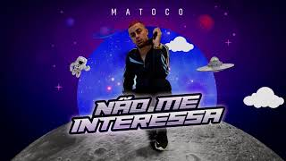 Matoco - NÃO ME INTERESSA (Prod. Capella) [NEW WAVE]