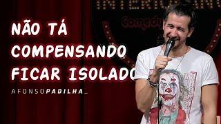 AFONSO PADILHA - NÃO TÁ COMPENSANDO FICAR ISOLADO
