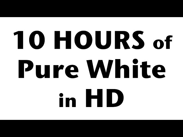 10 Hours of Pure White Screen in HD