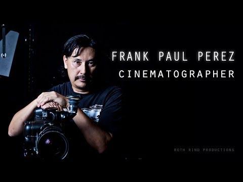 Cinematographer - Frank Paul Perez