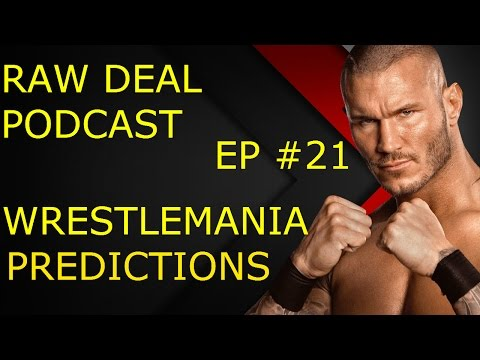 Raw Deal Podcast | Ep 21 Wrestlemania 33 Predictions, NXT Takeover Orlando Predictions