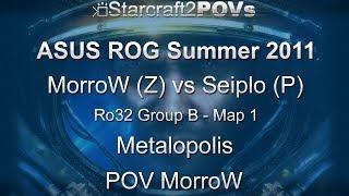 SC2 WoL - ASUS ROG Summer 2011 - MorroW vs Seiplo - Ro32 Group B - Map 1 - Metalopolis - MorroW