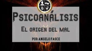 Psicoanálisis, el origen del mal   Angelo Fasce