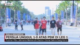 Persija Kalahkan PSM di Leg Pertama Piala Indonesia & Euforia Penonton di GBK