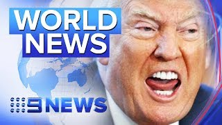 World Headlines: Trump's blow up, Hong Kong violence & Golden toilet stolen | Nine News Australia
