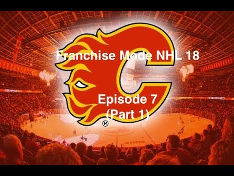 Franchise Mode NHL 18 Calgary Flames - Episode 7 (Part 1)
