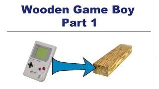 Wooden Game Boy - Part 1