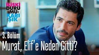 Murat, Elif'e neden gitti? - İlişki Durumu Karışık 3. Bölüm