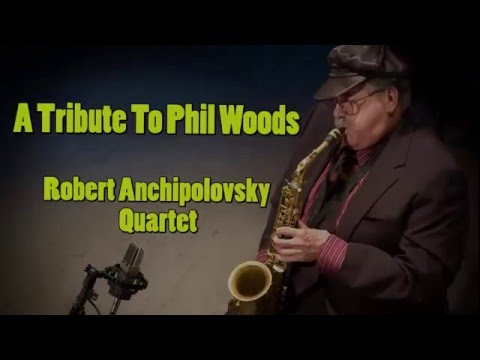 Robert Anchipolovsky Quartet A Tribute To Phil Woods