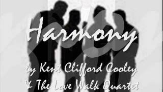 HARMONY by Kent Clifford Cooley & The Love Walk Quartet