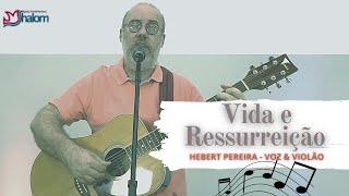VIDA E RESSURREIÇÃO | Voz & Violão : Hebert Pereira