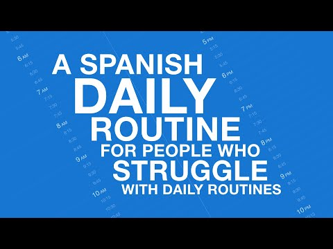 A Spanish Daily Routine for People Who Struggle with Daily Routines