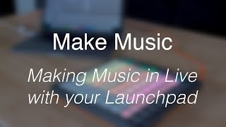 Make Music // Making music with your Launchpad MKII