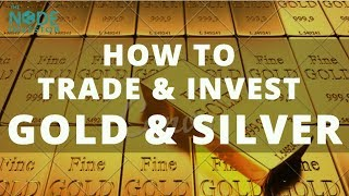 How to Trade Gold & Silver - Best Ways to Get Started