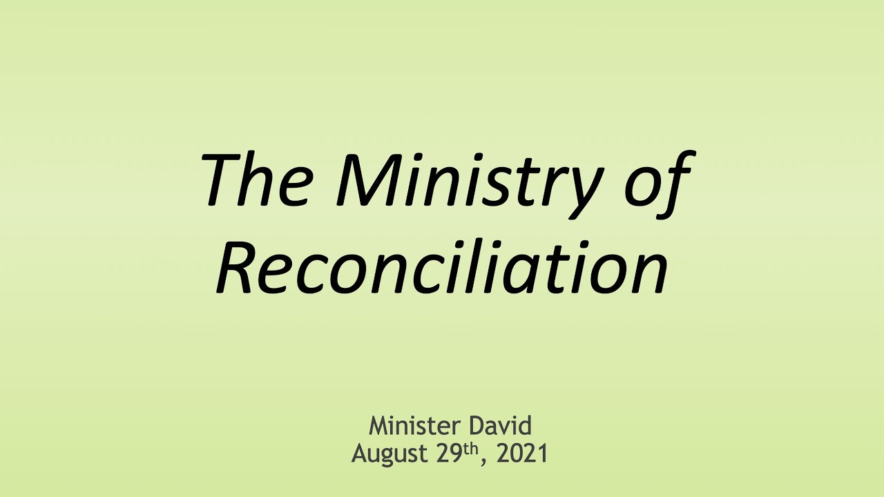 The Ministry of Reconciliation — August 29th, 2021