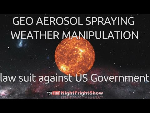 GEO AEROSOL SPRAYING, WEATHER MANIPULATION & law suit against the US Government Night Fright Show