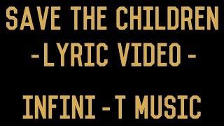 "infini-T music presents... ""Save the Children"" LYRIC VIDEO OFFICIAL HD"