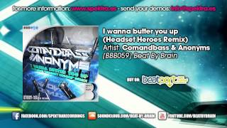 Comandbass & Anonyms - I wanna butter you up (Headset Heroes Remix)