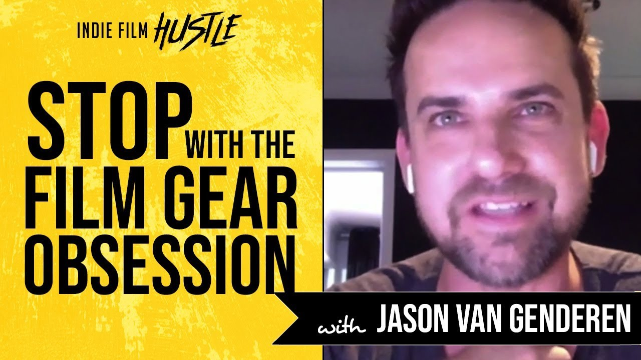 STOP with the Film Gear Obsession with Jason van Genderen // Indie Film Hustle