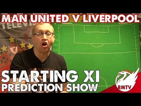Man United v Liverpool | Starting XI Prediction Show