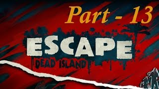 Escape Dead Island Walkthrough Gameplay - Part 13