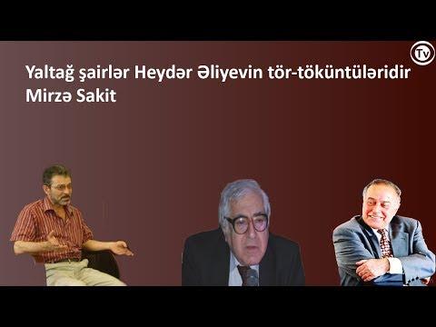 Yaltağ şairlər Heydər Əliyevin tör-töküntüləridir-Mirzə Sakit