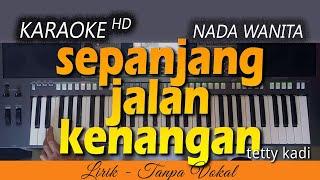 SEPANJANG JALAN KENANGAN Karaoke | TETTY KADI