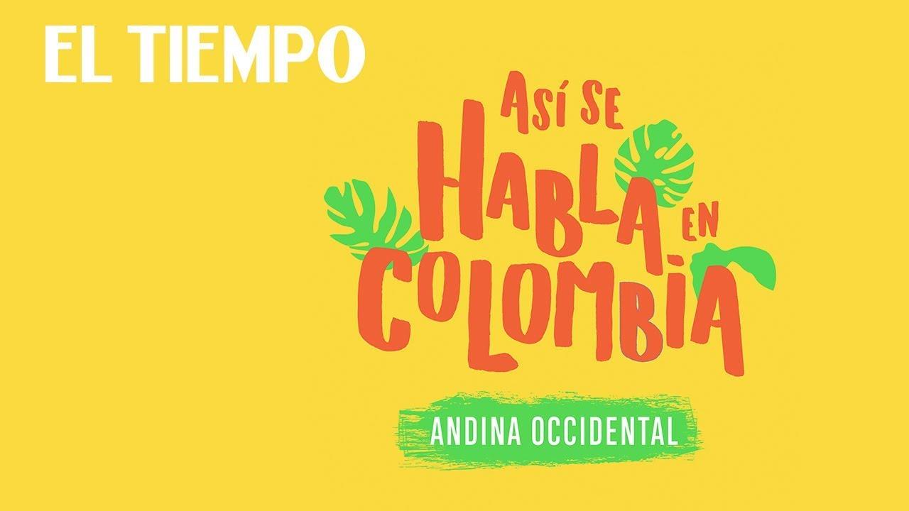 Así Se Habla En Colombia Capítulo 2 Andina Occidental El Tiempo