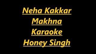 MAKHNA Karaoke |Clean karaoke|Yo Yo Honey Singh| Neha Kakkar, Singhsta, TDO | Bhushan Kumar