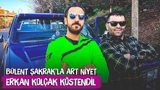 Erkan Kolçak Köstendil - Bülent Şakrak'la Art Niyet