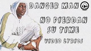 Danger Man - No Pierdan Su Time (Video Lyrics)