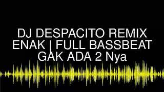 DJ DESPACITO REMIX ENAK | FULL BASSBEAT GAK ADA 2 Nya