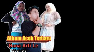 Lagu Aceh Terbaru Hana Arti Le Cover Sabar rela