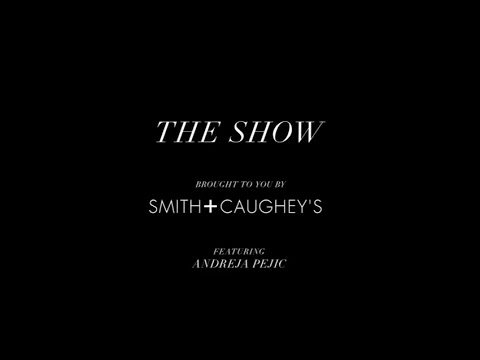 THE SHOW | Brought to you by Smith & Caughey's, featuring Andreja Pejic
