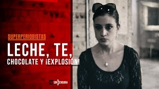 Superperiodistas - Ep3 - Leche, te, chocolate y ¡explosión!