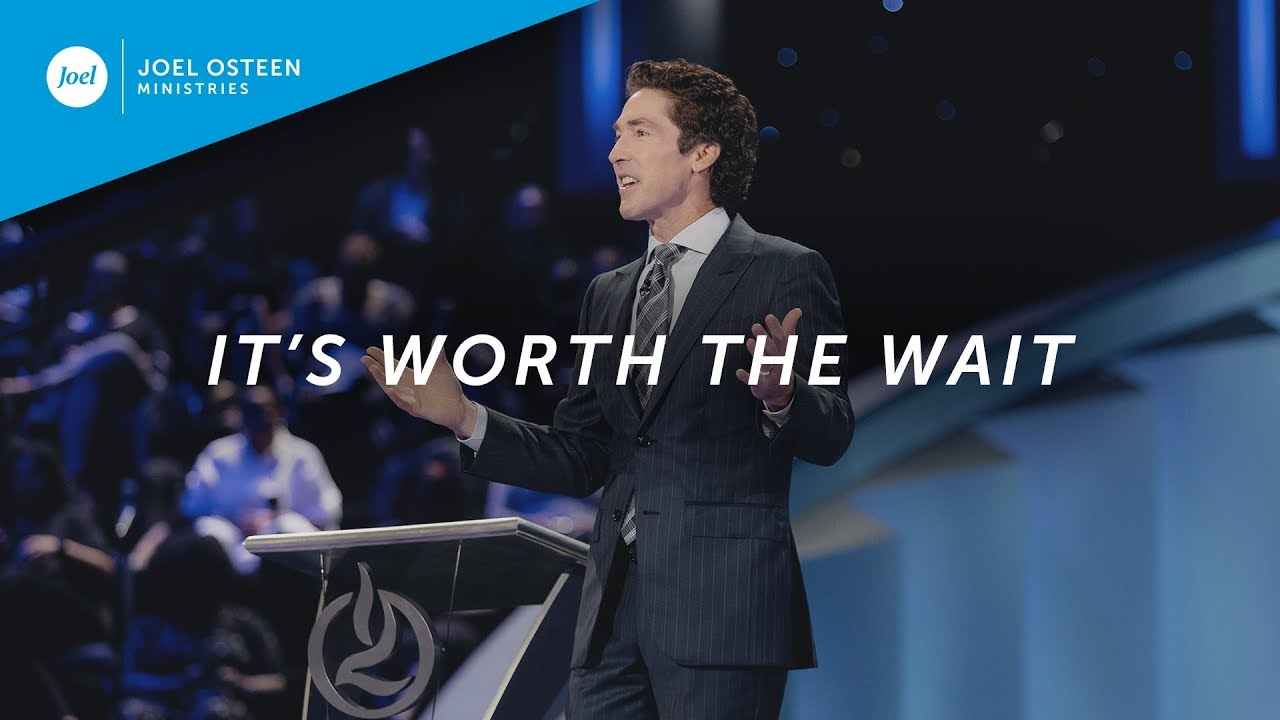 It's Worth The Wait | Joel Osteen