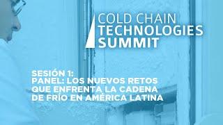 Sesión 1: Panel: Los nuevos retos que enfrenta la Cadena de Frío en América Latina