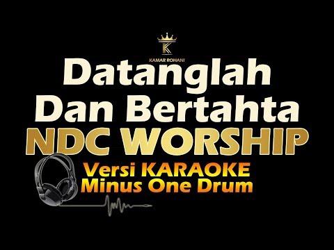 DATANGLAH DAN BERTAHTA/GREAT IS OUR GOD - NDC WORSHIP (Karaoke   Minus one Drum   Lirik)